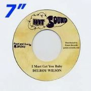 I MUST GET YOU BABY / BABY LET ME DUB YOU. Artist: Delroy Wilson. Label: Hit Sound
